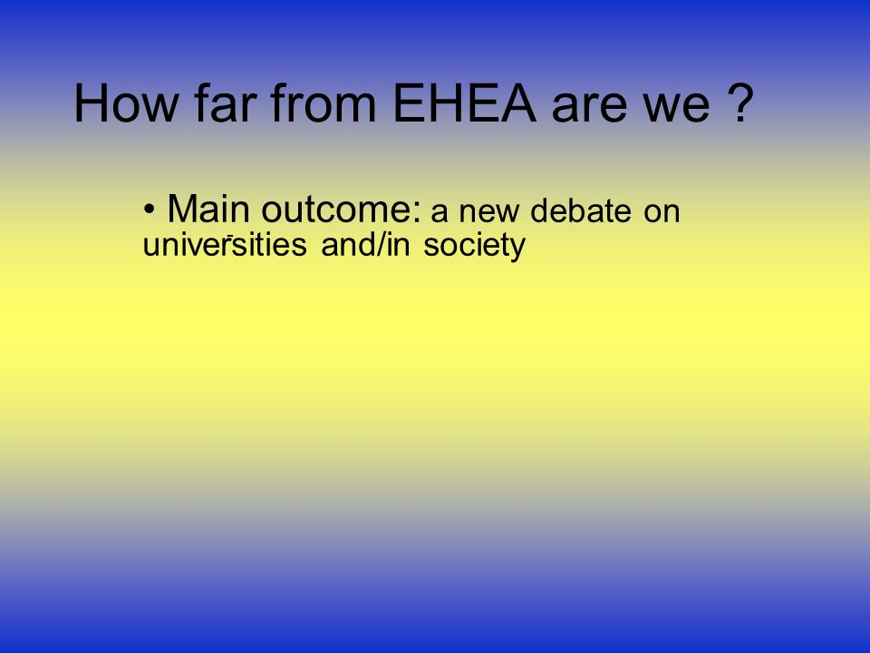 How far from EHEA are we Main outcome: a new debate on universities and/in society -