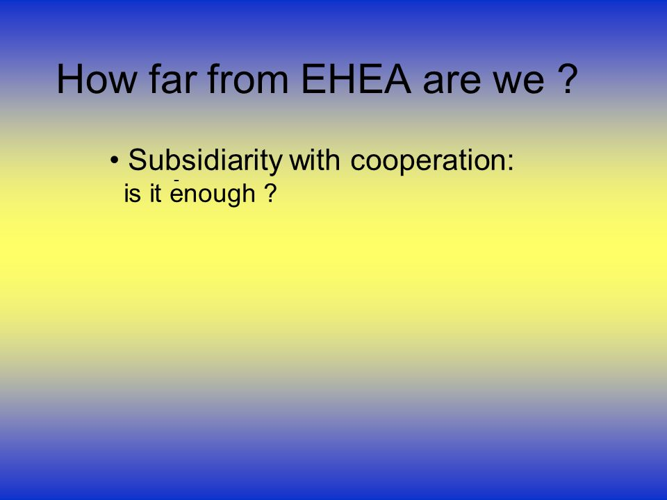 How far from EHEA are we Subsidiarity with cooperation: is it enough -