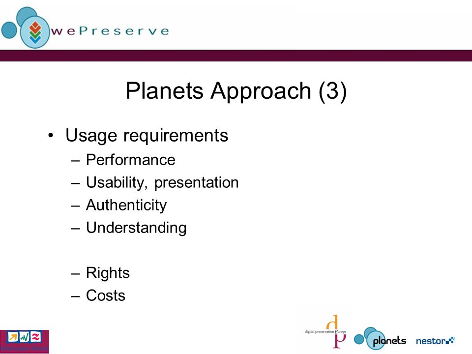 Planets Approach (3) Usage requirements –Performance –Usability, presentation –Authenticity –Understanding –Rights –Costs