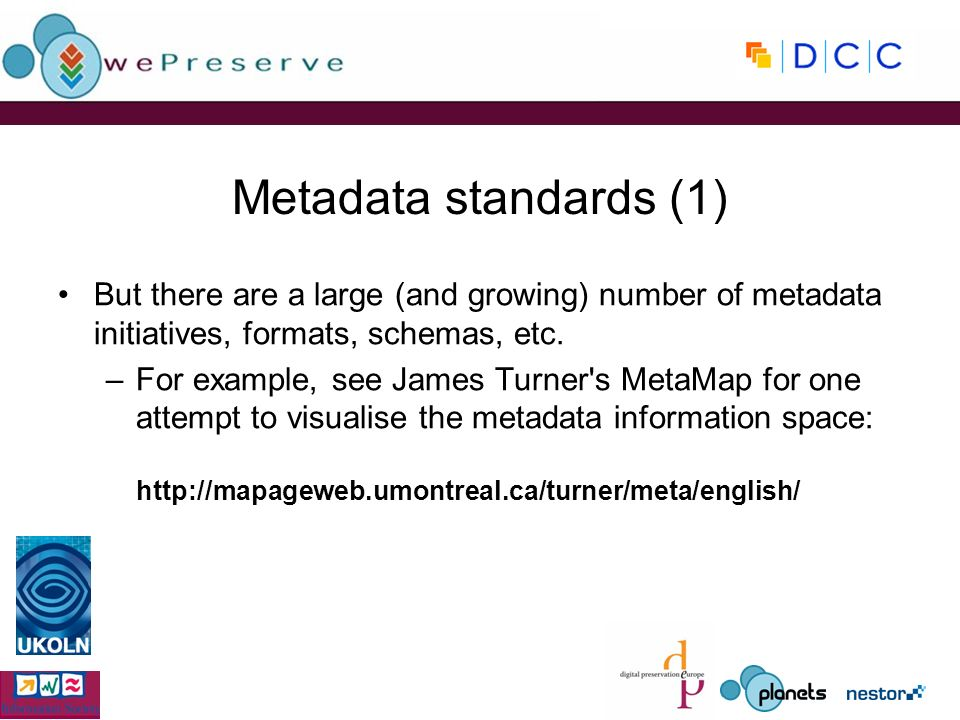 Metadata standards (1) But there are a large (and growing) number of metadata initiatives, formats, schemas, etc.
