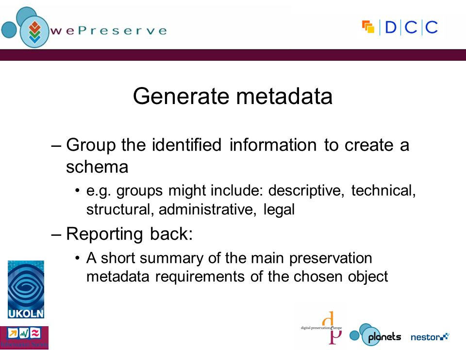 Generate metadata –Group the identified information to create a schema e.g.