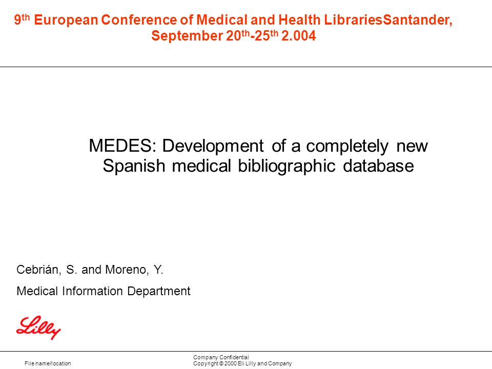 File name/location Company Confidential Copyright © 2000 Eli Lilly and Company MEDES: Development of a completely new Spanish medical bibliographic database Cebrián, S.