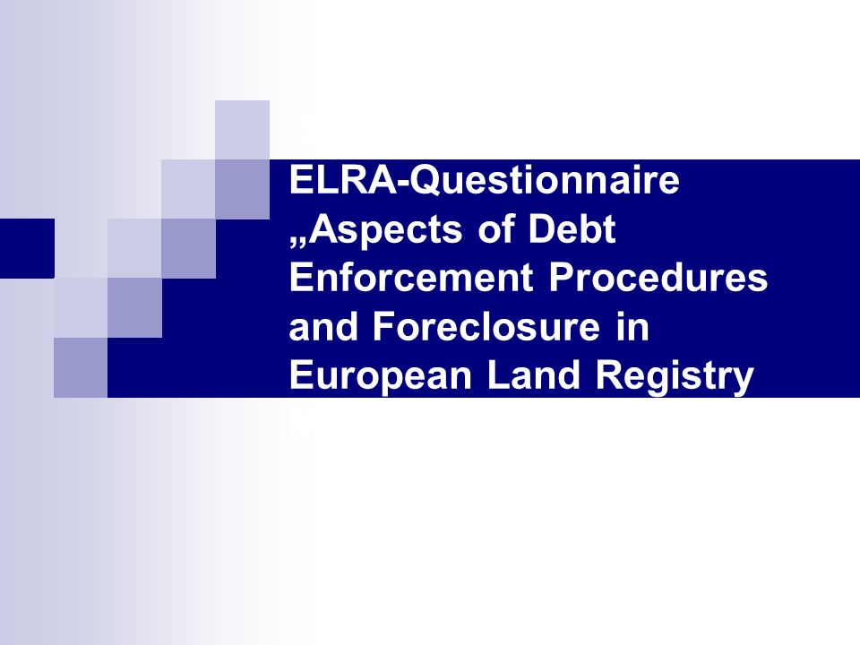 Summary about the ELRA-Questionnaire Aspects of Debt Enforcement Procedures and Foreclosure in European Land Registry Matters