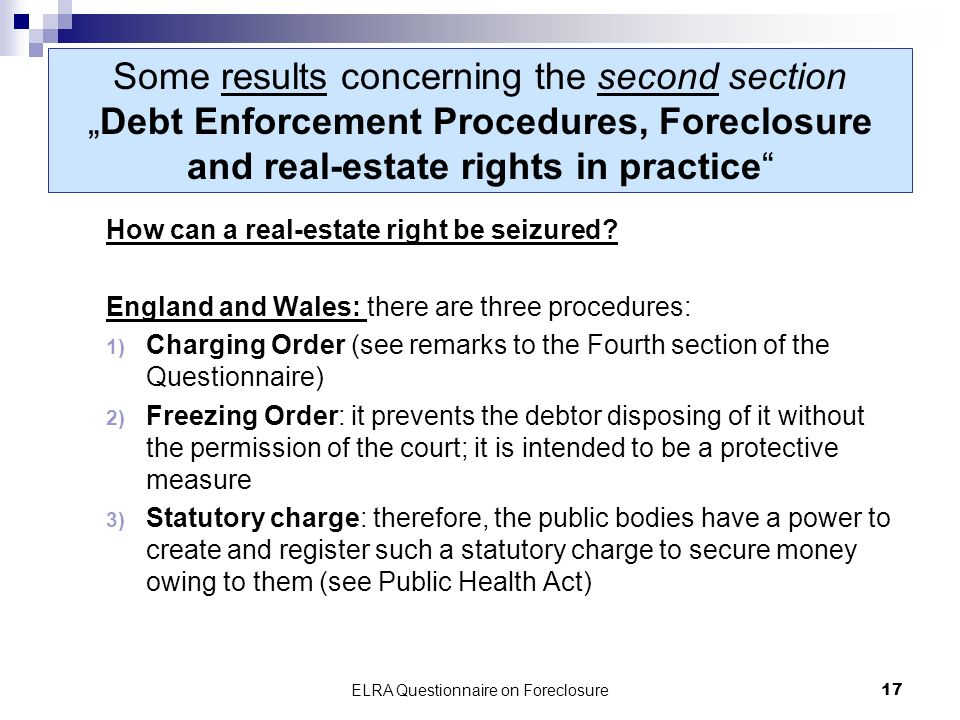 ELRA Questionnaire on Foreclosure17 Some results concerning the second sectionDebt Enforcement Procedures, Foreclosure and real-estate rights in practice How can a real-estate right be seizured.