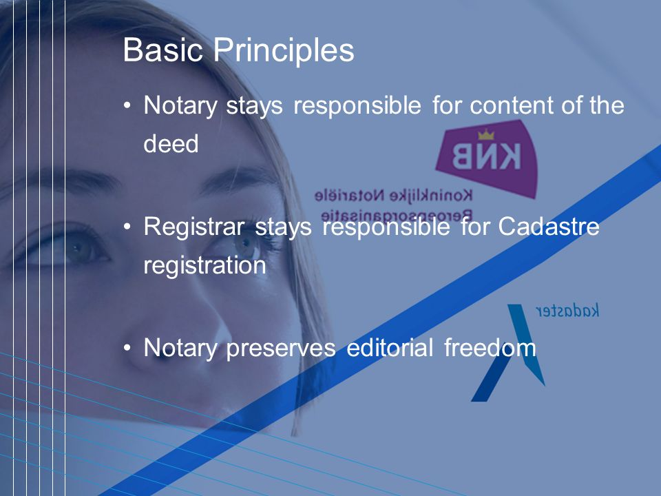Basic Principles Notary stays responsible for content of the deed Registrar stays responsible for Cadastre registration Notary preserves editorial freedom
