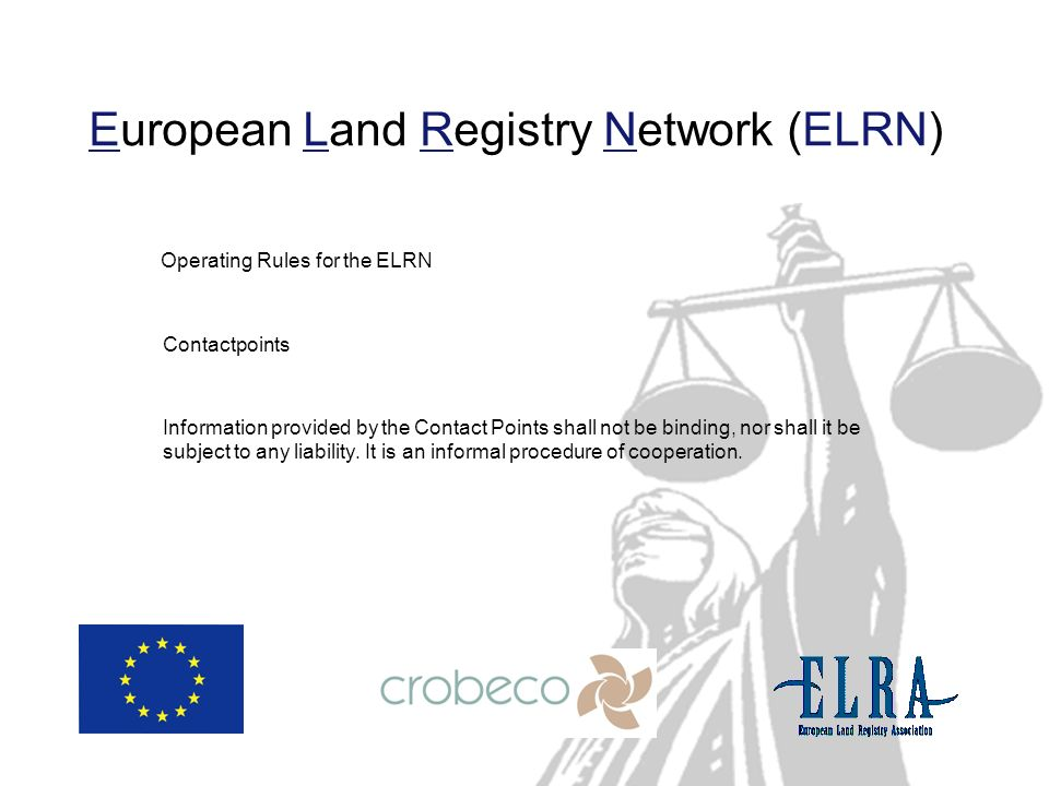 European Land Registry Network (ELRN) Operating Rules for the ELRN Contactpoints Information provided by the Contact Points shall not be binding, nor shall it be subject to any liability.