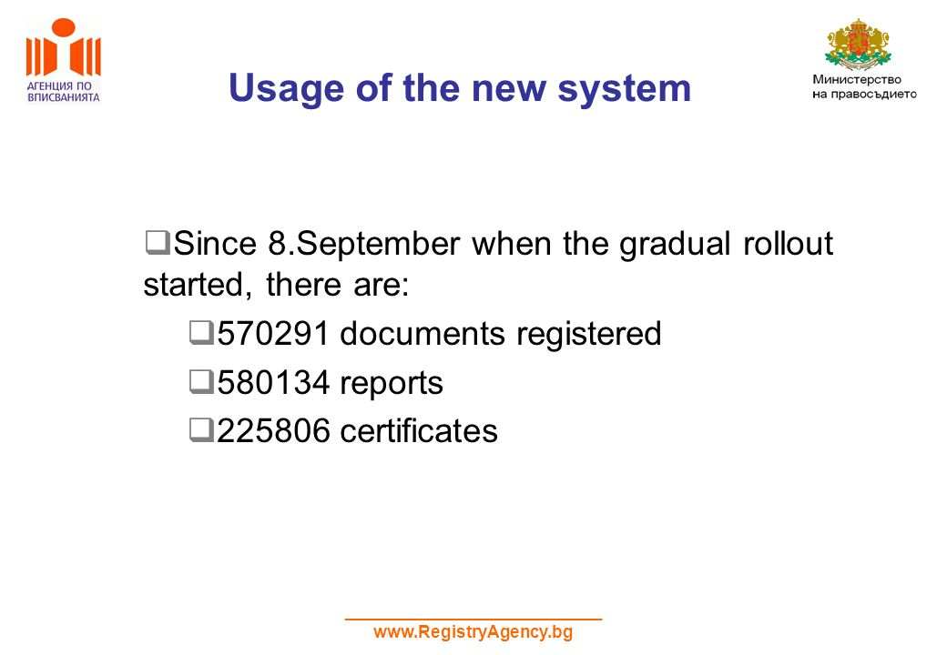 ___________________________ www.RegistryAgency.bg Usage of the new system Since 8.September when the gradual rollout started, there are: 570291 documents registered 580134 reports 225806 certificates
