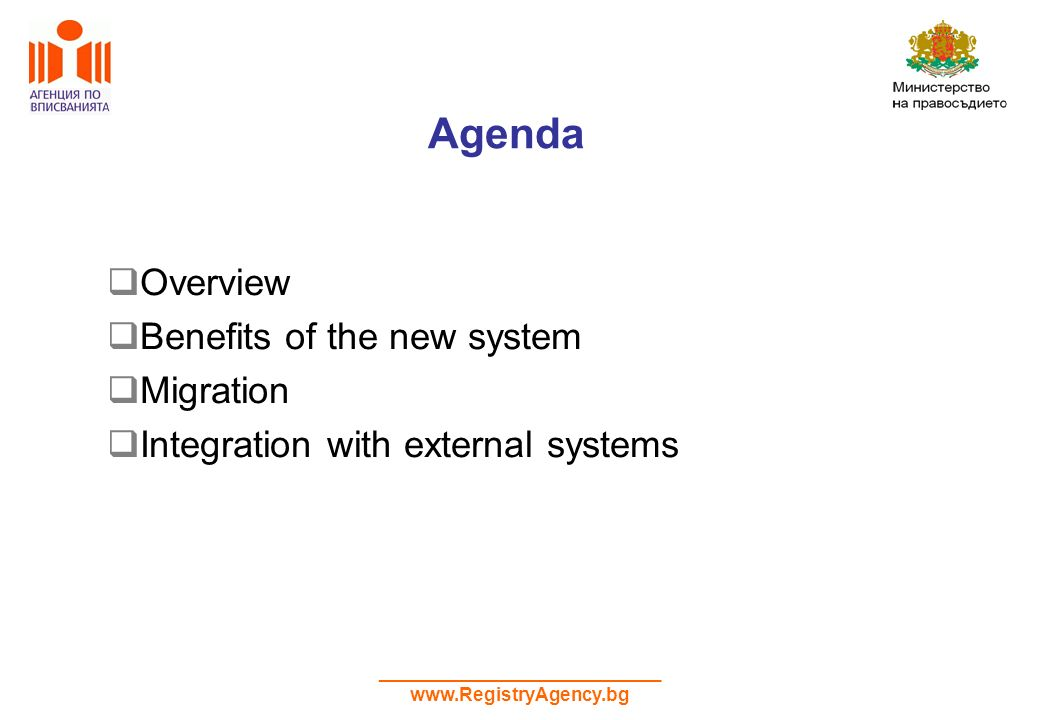 ___________________________ www.RegistryAgency.bg Agenda Overview Benefits of the new system Migration Integration with external systems