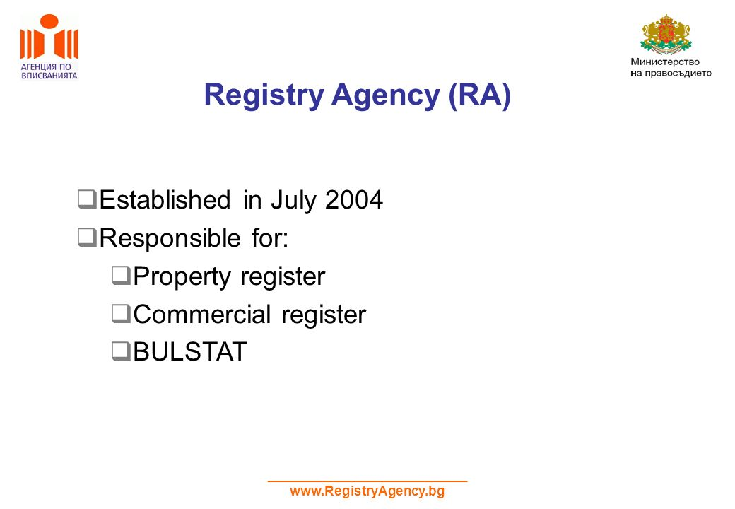 ___________________________ www.RegistryAgency.bg Registry Agency (RA) Established in July 2004 Responsible for: Property register Commercial register BULSTAT