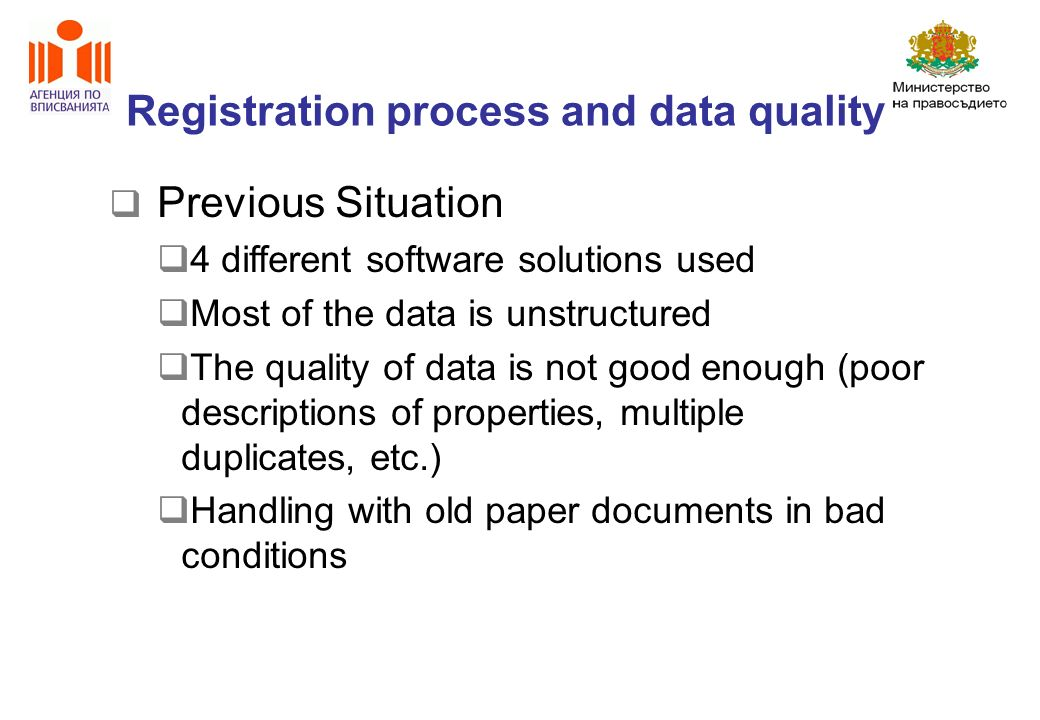 Registration process and data quality Previous Situation 4 different software solutions used Most of the data is unstructured The quality of data is not good enough (poor descriptions of properties, multiple duplicates, etc.) Handling with old paper documents in bad conditions