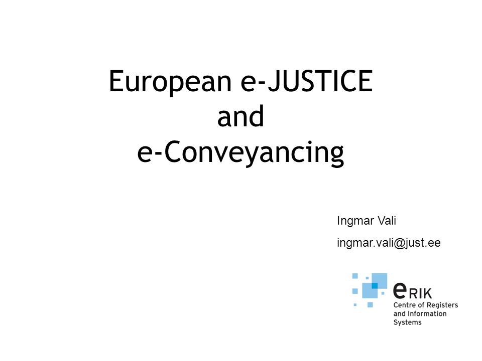 European e-JUSTICE and e-Conveyancing Ingmar Vali ingmar.vali@just.ee