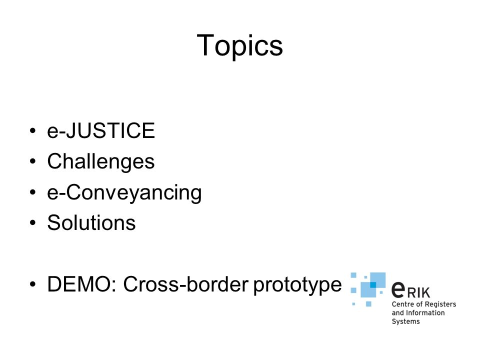 Topics e-JUSTICE Challenges e-Conveyancing Solutions DEMO: Cross-border prototype