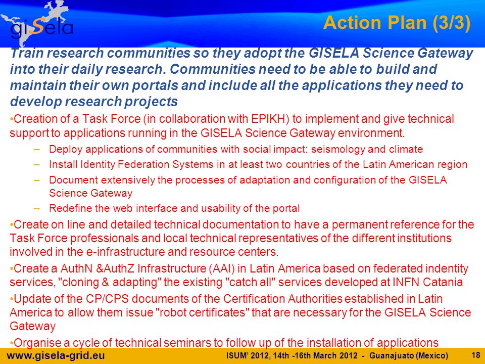 www.gisela-grid.eu Action Plan (3/3) Train research communities so they adopt the GISELA Science Gateway into their daily research.
