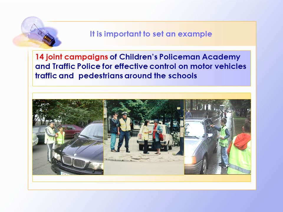 It is important to set an example 14 joint campaigns of Childrens Policeman Academy and Traffic Police for effective control on motor vehicles traffic and pedestrians around the schools
