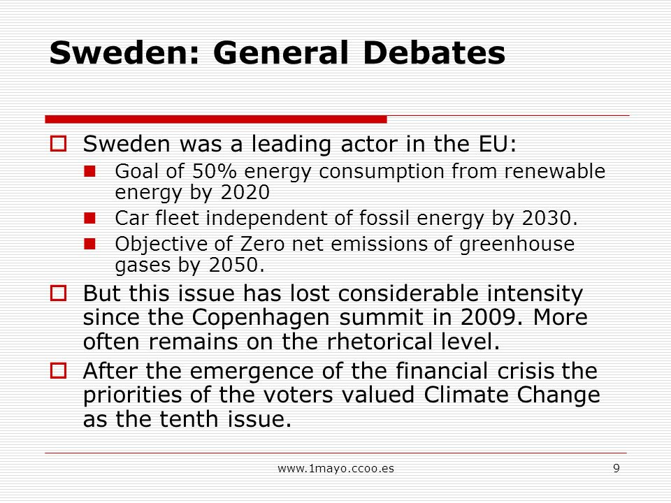 www.1mayo.ccoo.es9 Sweden: General Debates Sweden was a leading actor in the EU: Goal of 50% energy consumption from renewable energy by 2020 Car fleet independent of fossil energy by 2030.