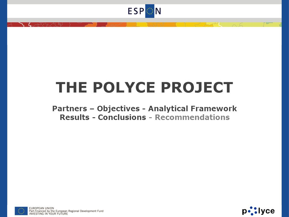 THE POLYCE PROJECT Partners – Objectives - Analytical Framework Results - Conclusions - Recommendations