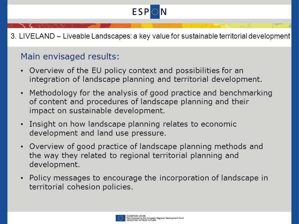 Main envisaged results: Overview of the EU policy context and possibilities for an integration of landscape planning and territorial development.