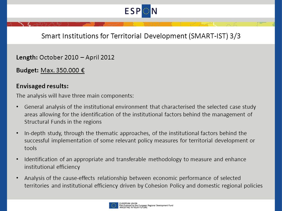 Smart Institutions for Territorial Development (SMART-IST) 3/3 Length: October 2010 – April 2012 Budget: Max.