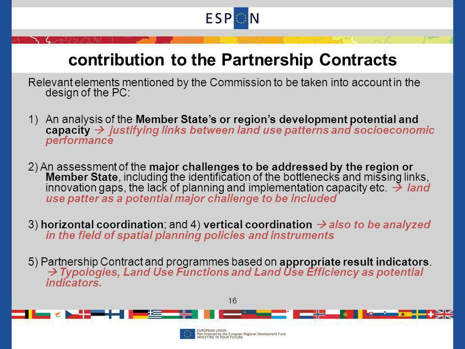 Relevant elements mentioned by the Commission to be taken into account in the design of the PC: 1)An analysis of the Member States or regions development potential and capacity justifying links between land use patterns and socioeconomic performance 2) An assessment of the major challenges to be addressed by the region or Member State, including the identification of the bottlenecks and missing links, innovation gaps, the lack of planning and implementation capacity etc.