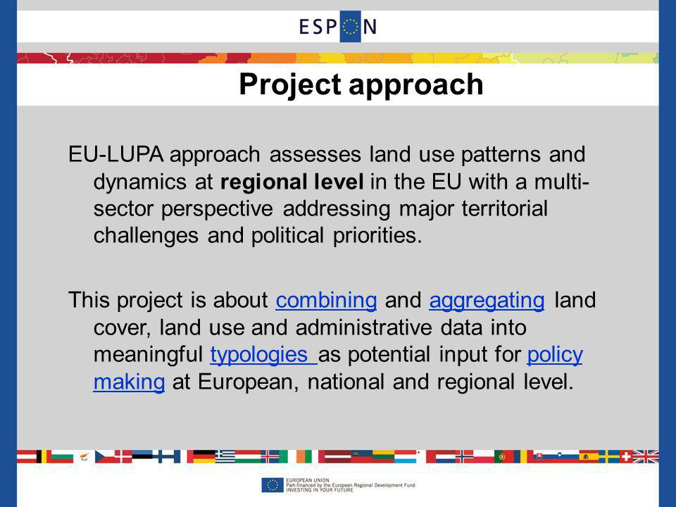 EU-LUPA approach assesses land use patterns and dynamics at regional level in the EU with a multi- sector perspective addressing major territorial challenges and political priorities.