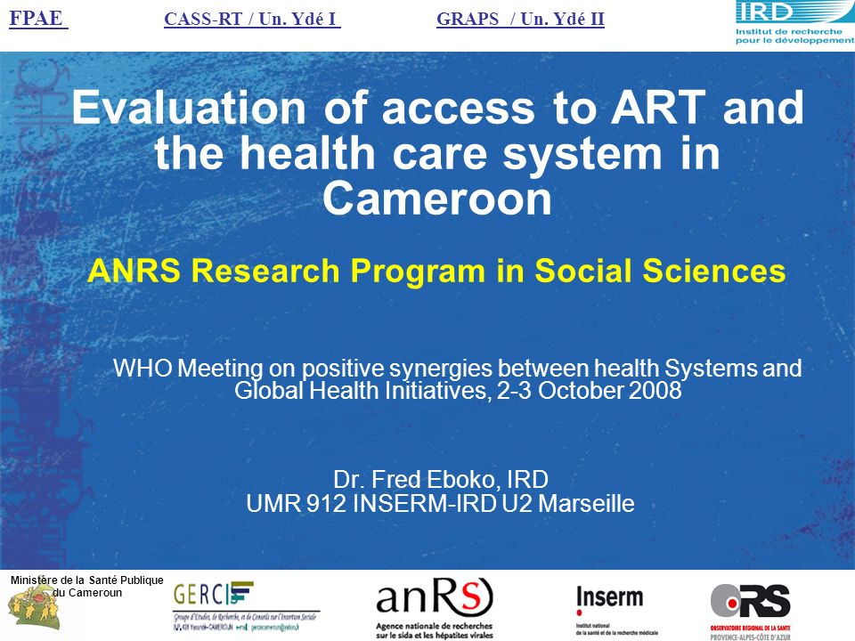 Evaluation of access to ART and the health care system in Cameroon ANRS Research Program in Social Sciences Dr.