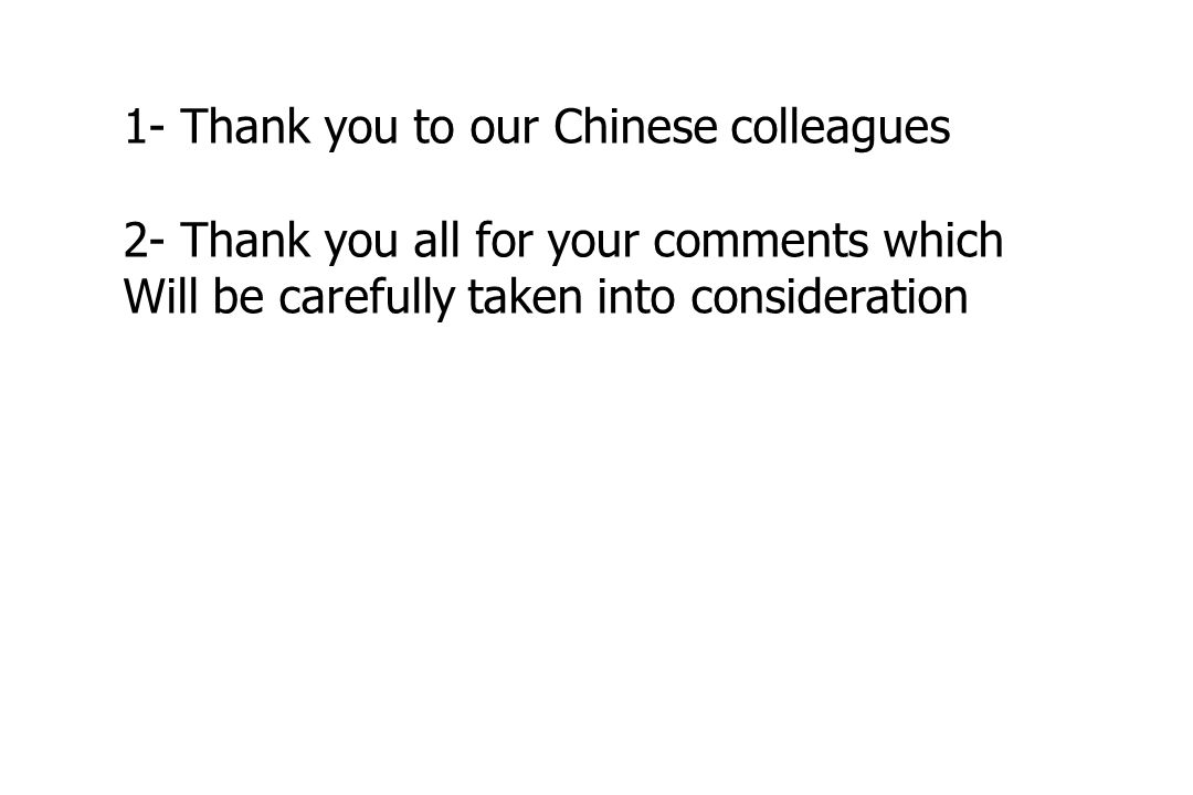 1- Thank you to our Chinese colleagues 2- Thank you all for your comments which Will be carefully taken into consideration
