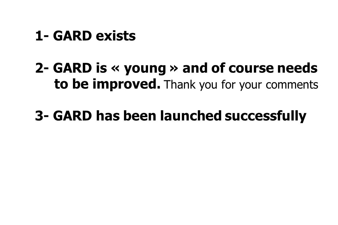 1- GARD exists 2- GARD is « young » and of course needs to be improved.
