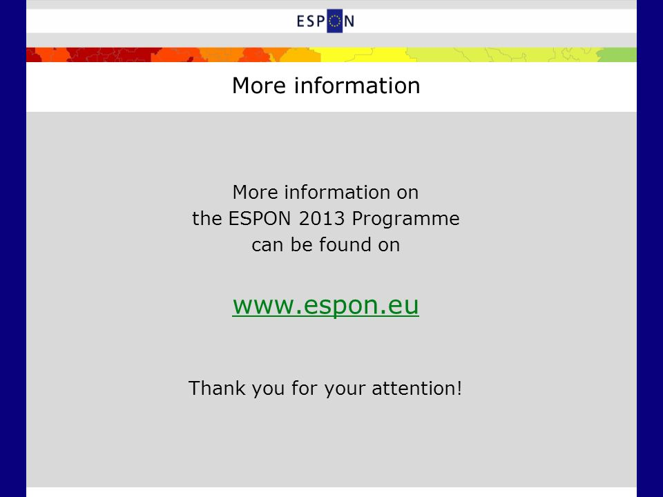More information More information on the ESPON 2013 Programme can be found on   Thank you for your attention!