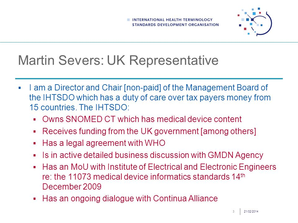 Martin Severs: UK Representative I am a Director and Chair [non-paid] of the Management Board of the IHTSDO which has a duty of care over tax payers money from 15 countries.
