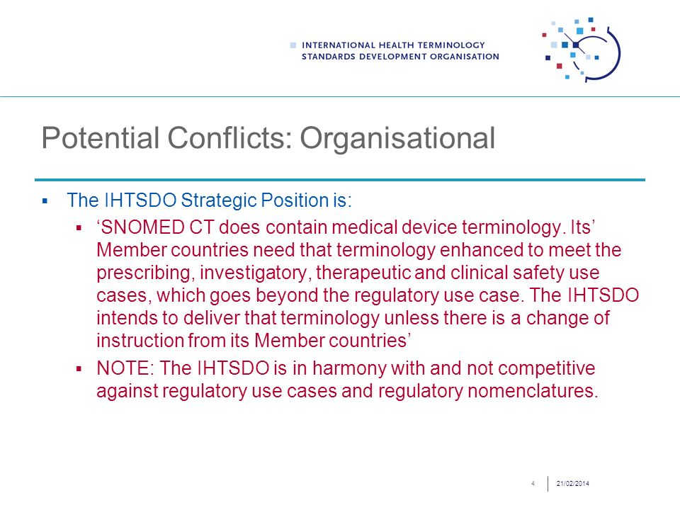 Potential Conflicts: Organisational The IHTSDO Strategic Position is: SNOMED CT does contain medical device terminology.