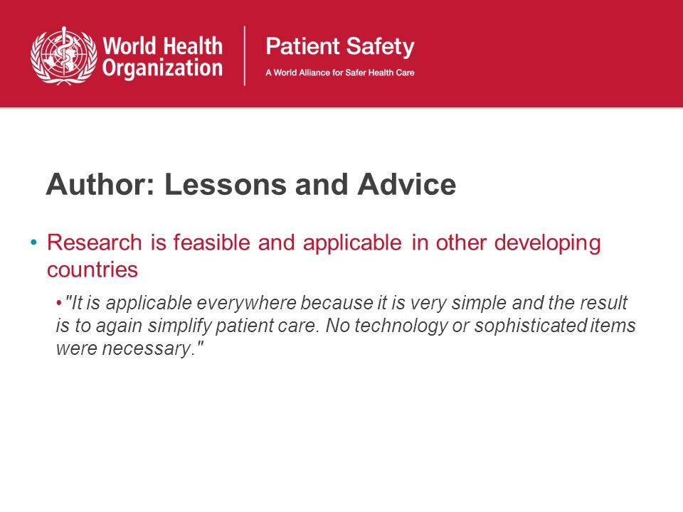 Author: Lessons and Advice Research is feasible and applicable in other developing countries It is applicable everywhere because it is very simple and the result is to again simplify patient care.
