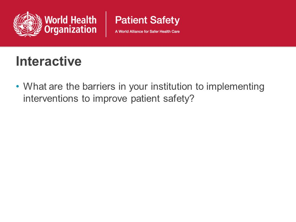 Interactive What are the barriers in your institution to implementing interventions to improve patient safety