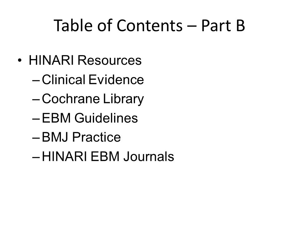 Table of Contents – Part B HINARI Resources –Clinical Evidence –Cochrane Library –EBM Guidelines –BMJ Practice –HINARI EBM Journals