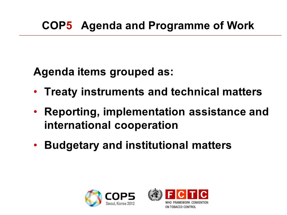 Agenda items grouped as: Treaty instruments and technical matters Reporting, implementation assistance and international cooperation Budgetary and institutional matters COP5 Agenda and Programme of Work