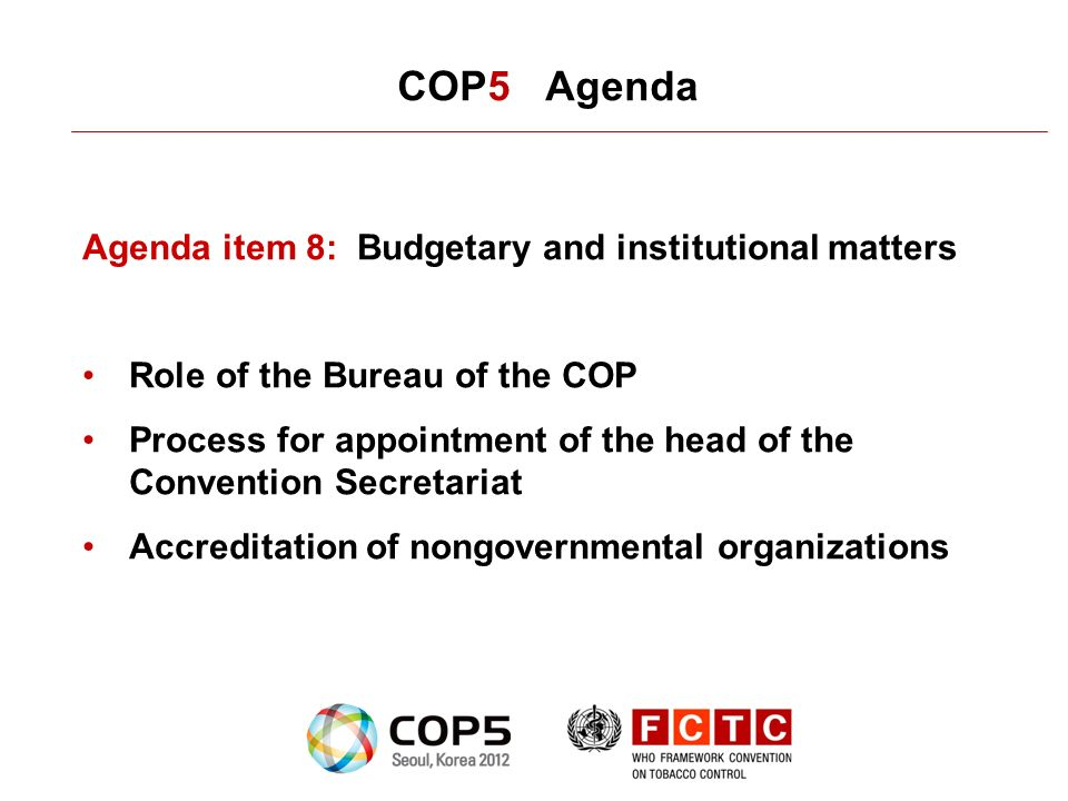 COP5 Agenda Agenda item 8: Budgetary and institutional matters Role of the Bureau of the COP Process for appointment of the head of the Convention Secretariat Accreditation of nongovernmental organizations