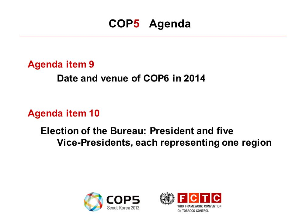 COP5 Agenda Agenda item 9 Date and venue of COP6 in 2014 Agenda item 10 Election of the Bureau: President and five Vice-Presidents, each representing one region