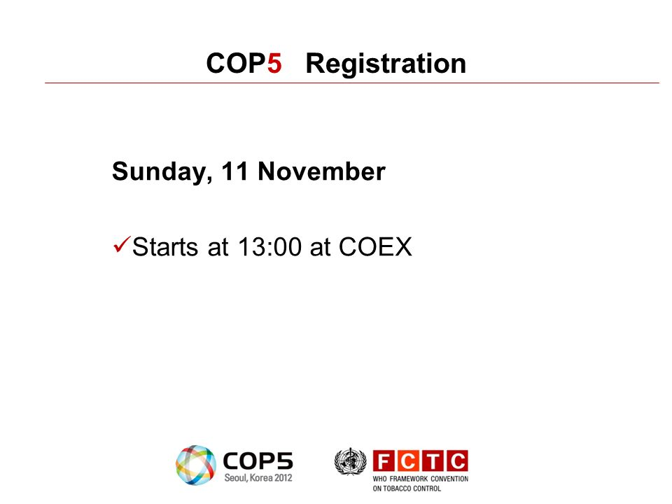 COP5 Registration Sunday, 11 November Starts at 13:00 at COEX