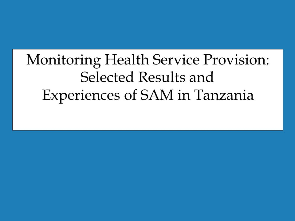 Monitoring Health Service Provision: Selected Results and Experiences of SAM in Tanzania