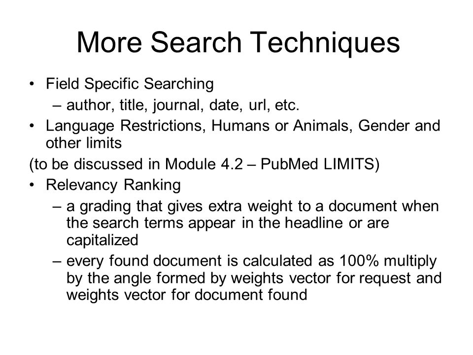 More Search Techniques Field Specific Searching –author, title, journal, date, url, etc.