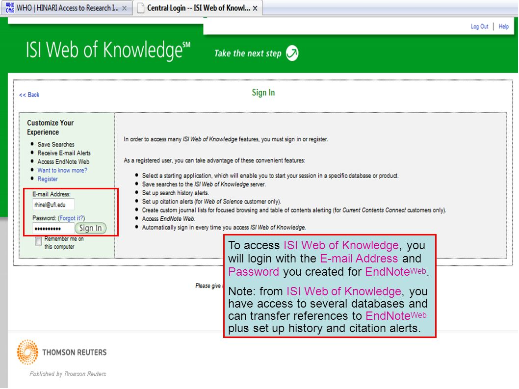 To access ISI Web of Knowledge, you will login with the  Address and Password you created for EndNote Web.