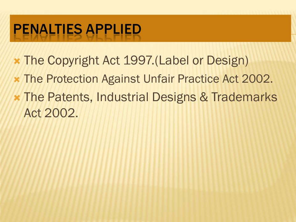 Our National Legislation The Copyright Act 1997.(Label or Design) The Protection Against Unfair Practice Act 2002.