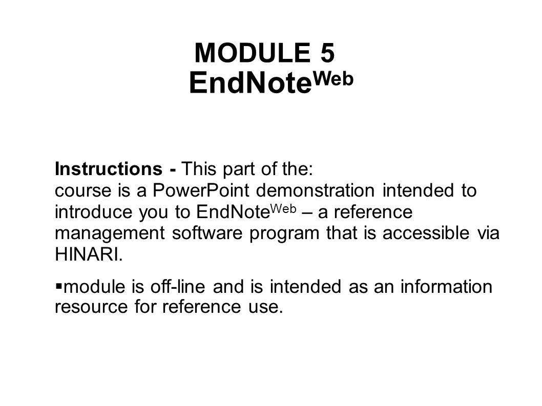 Instructions - This part of the: course is a PowerPoint demonstration intended to introduce you to EndNote Web – a reference management software program that is accessible via HINARI.