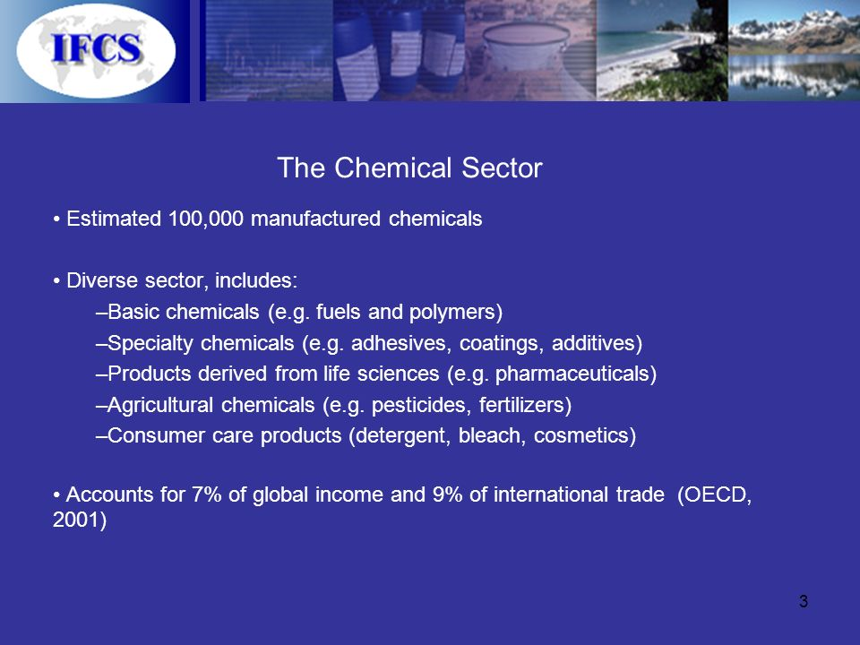 3 The Chemical Sector Estimated 100,000 manufactured chemicals Diverse sector, includes: –Basic chemicals (e.g.