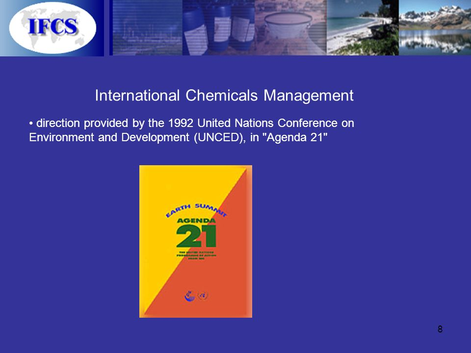 8 International Chemicals Management direction provided by the 1992 United Nations Conference on Environment and Development (UNCED), in Agenda 21