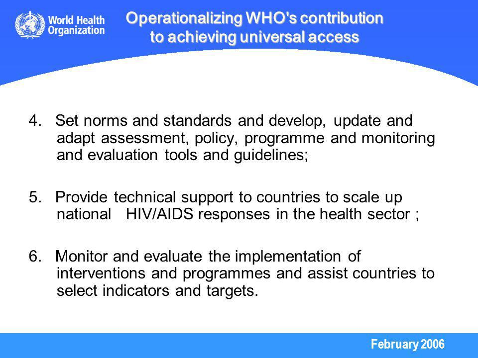 February 2006 Operationalizing WHO s contribution to achieving universal access 4.