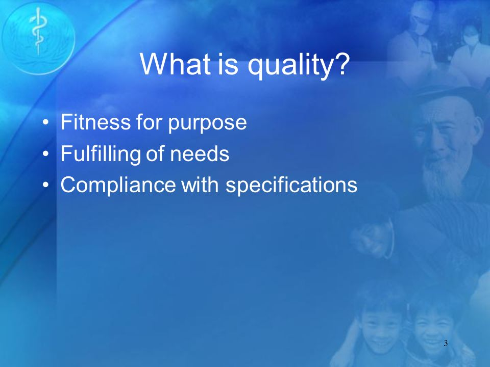 3 What is quality Fitness for purpose Fulfilling of needs Compliance with specifications