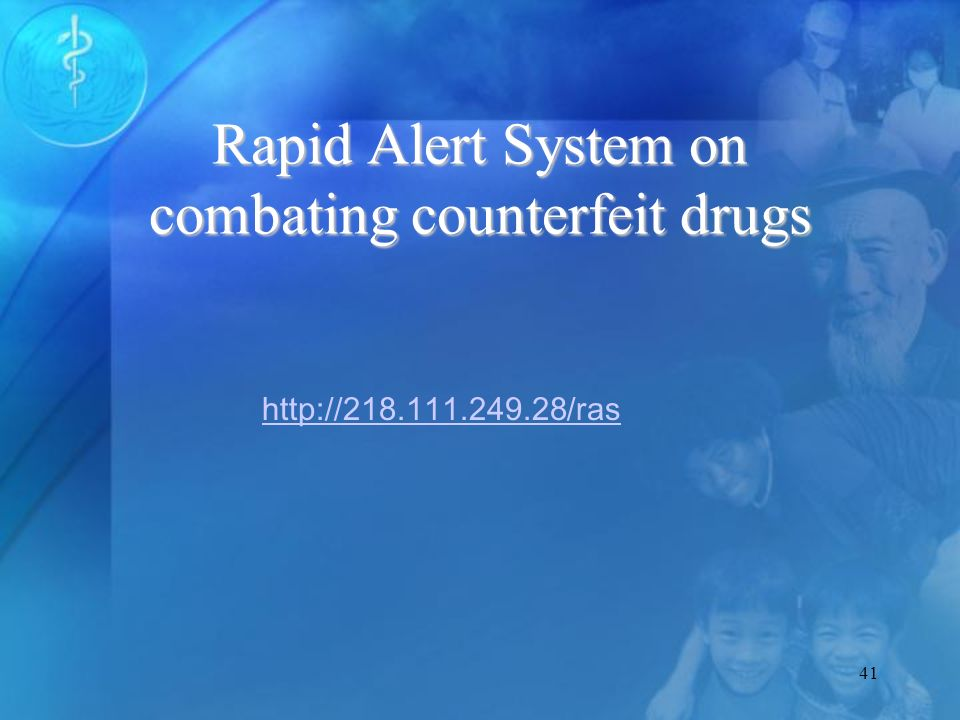 41 Rapid Alert System on combating counterfeit drugs http://218.111.249.28/ras