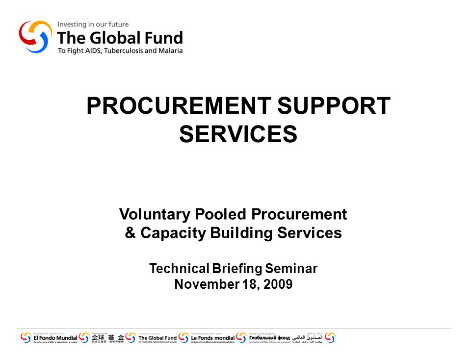 PROCUREMENT SUPPORT SERVICES Voluntary Pooled Procurement & Capacity Building Services Technical Briefing Seminar November 18, 2009