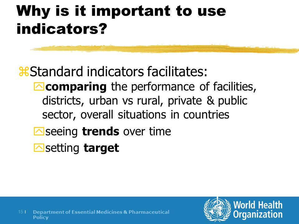 Department of Essential Medicines & Pharmaceutical Policy 15 | Why is it important to use indicators.