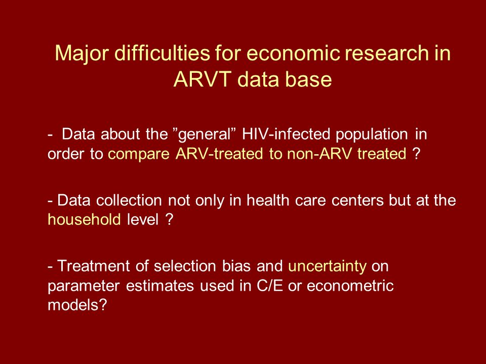 Major difficulties for economic research in ARVT data base - Data about the general HIV-infected population in order to compare ARV-treated to non-ARV treated .